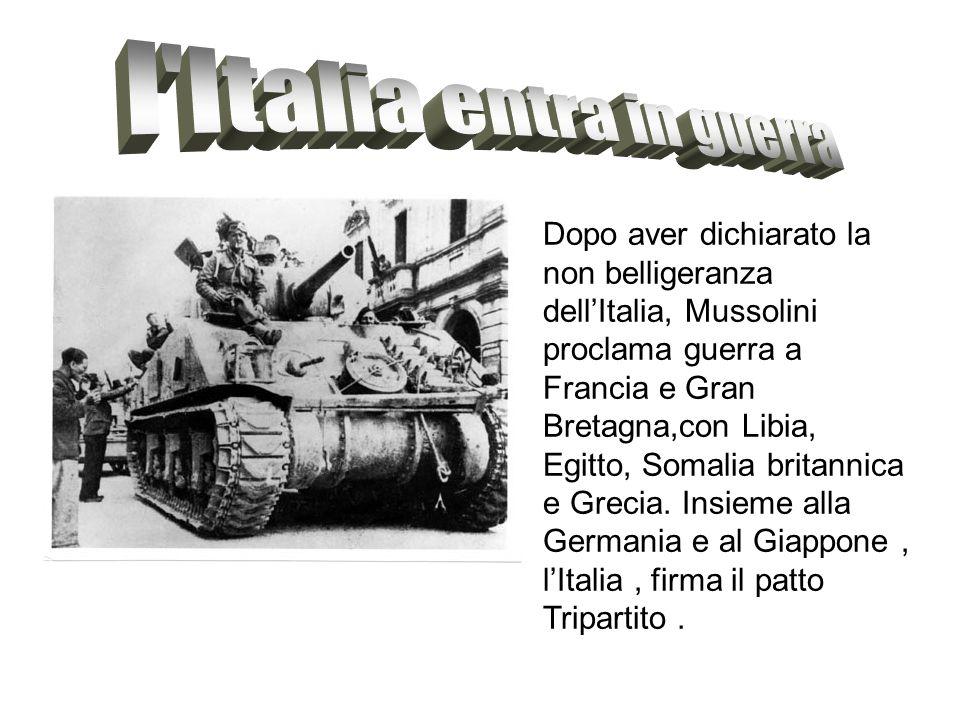 Dopo aver dichiarato la non belligeranza dellItalia, Mussolini proclama guerra a Francia e Gran Bretagna,con Libia, Egitto, Somalia britannica e Greci