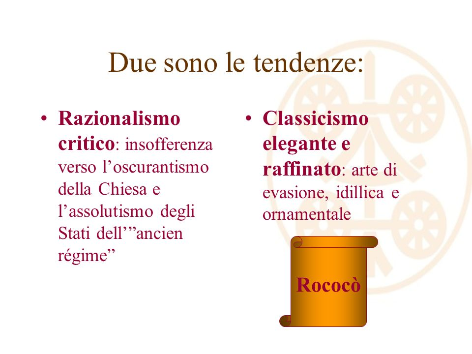 Due sono le tendenze: Razionalismo critico : insofferenza verso loscurantismo della Chiesa e lassolutismo degli Stati dellancien régime Classicismo el