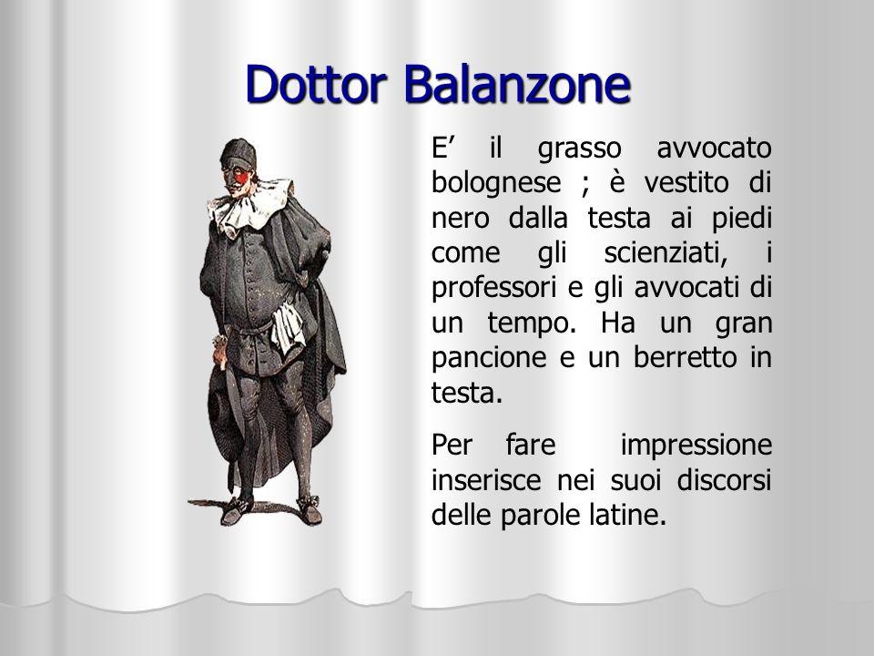 Dottor Balanzone E il grasso avvocato bolognese ; è vestito di nero dalla testa ai piedi come gli scienziati, i professori e gli avvocati di un tempo.