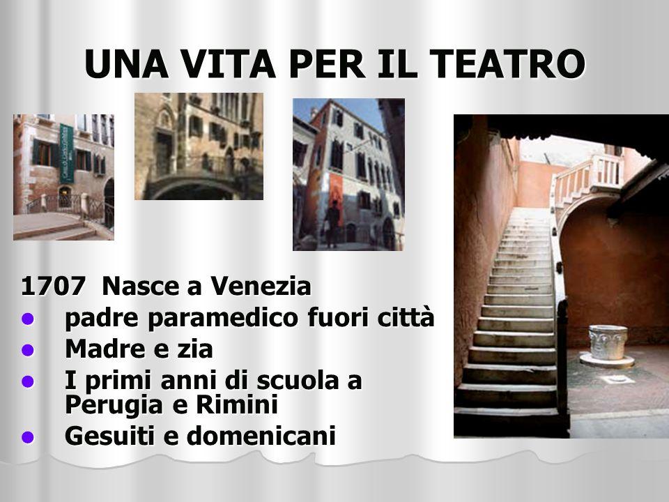 UNA VITA PER IL TEATRO 1707 Nasce a Venezia padre paramedico fuori città Madre e zia I primi anni di scuola a Perugia e Rimini Gesuiti e domenicani
