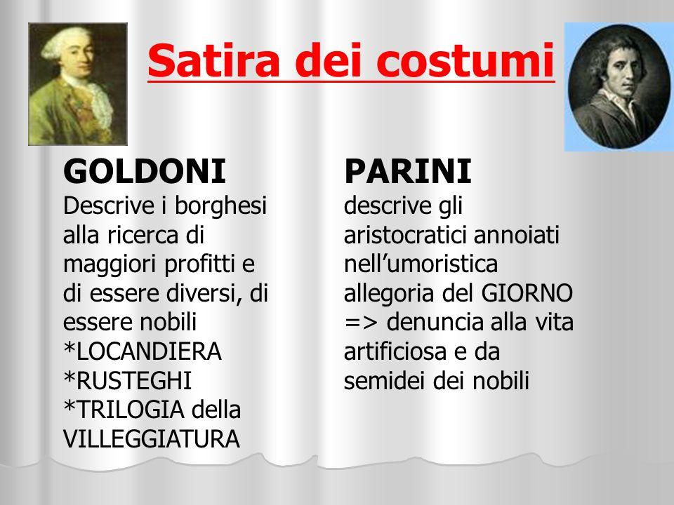 Satira dei costumi GOLDONI Descrive i borghesi alla ricerca di maggiori profitti e di essere diversi, di essere nobili *LOCANDIERA *RUSTEGHI *TRILOGIA
