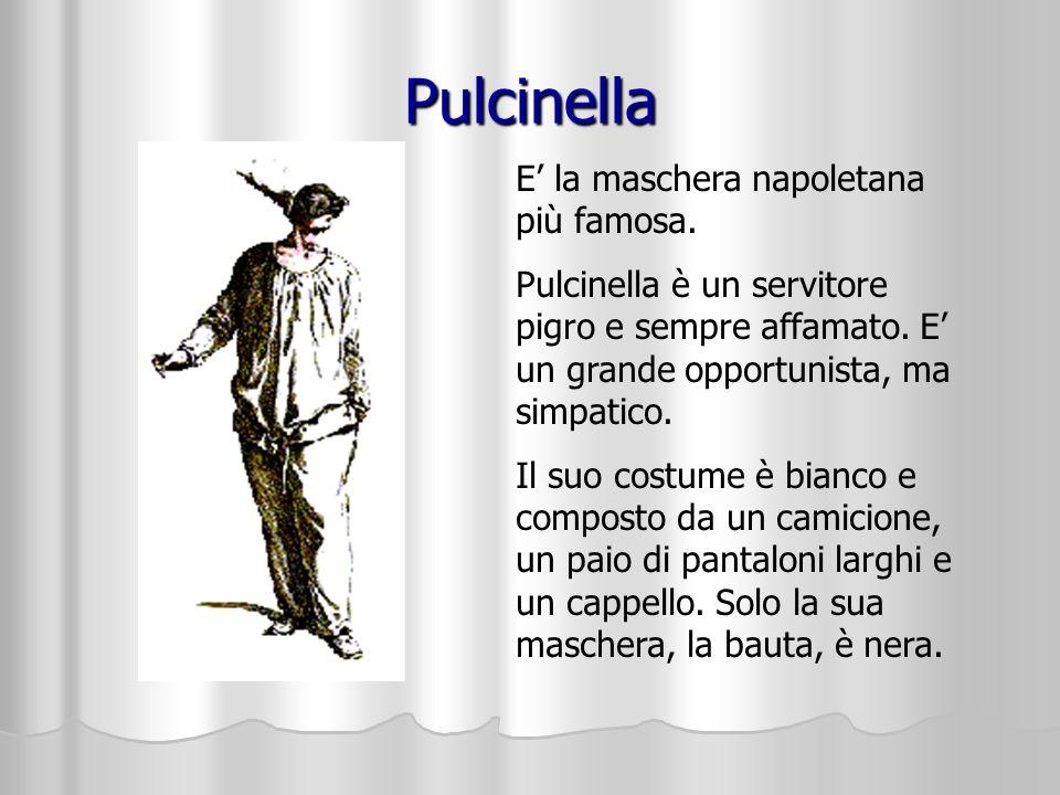 Pulcinella E la maschera napoletana più famosa. Pulcinella è un servitore pigro e sempre affamato. E un grande opportunista, ma simpatico. Il suo cost