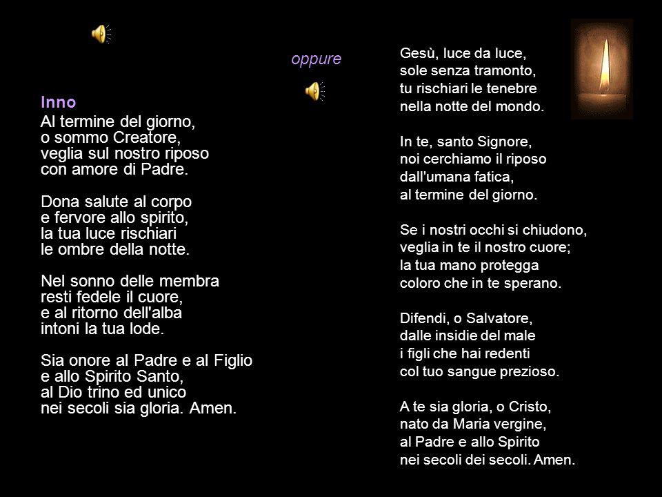 Compieta VENERDÌ O Dio, vieni a salvarmi. Signore, vieni presto in mio aiuto. Gloria al Padre e al Figlio e allo Spirito Santo. * Come era nel princip
