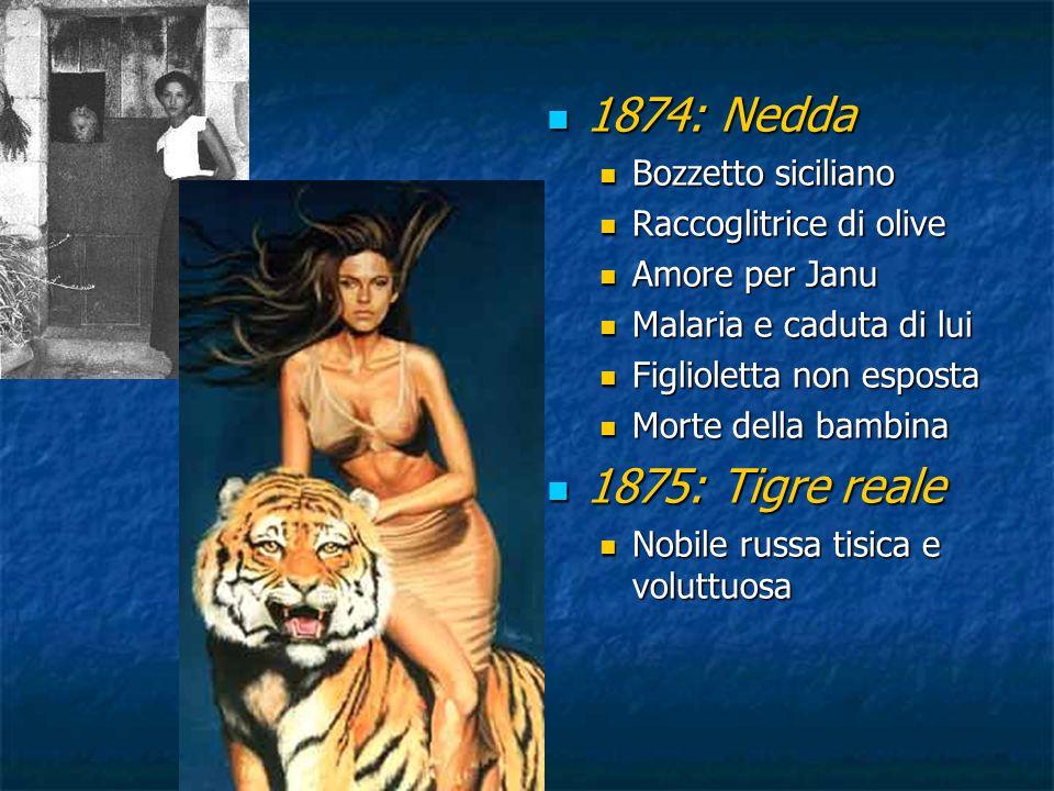 1874: Nedda 1874: Nedda Bozzetto siciliano Raccoglitrice di olive Amore per Janu Malaria e caduta di lui Figlioletta non esposta Morte della bambina 1