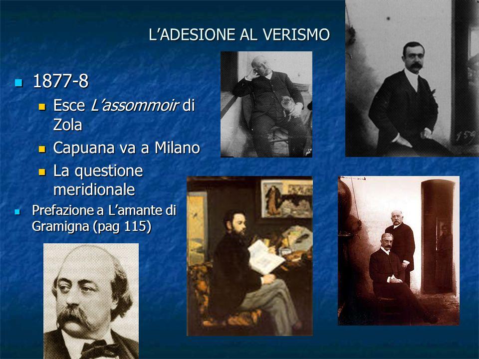 LADESIONE AL VERISMO 1877-8 1877-8 Esce Lassommoir di Zola Esce Lassommoir di Zola Capuana va a Milano Capuana va a Milano La questione meridionale La