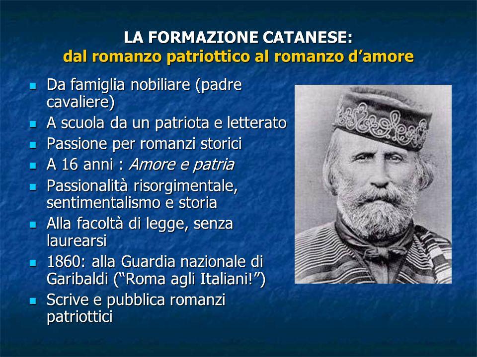 LA FORMAZIONE CATANESE: dal romanzo patriottico al romanzo damore Da famiglia nobiliare (padre cavaliere) Da famiglia nobiliare (padre cavaliere) A sc
