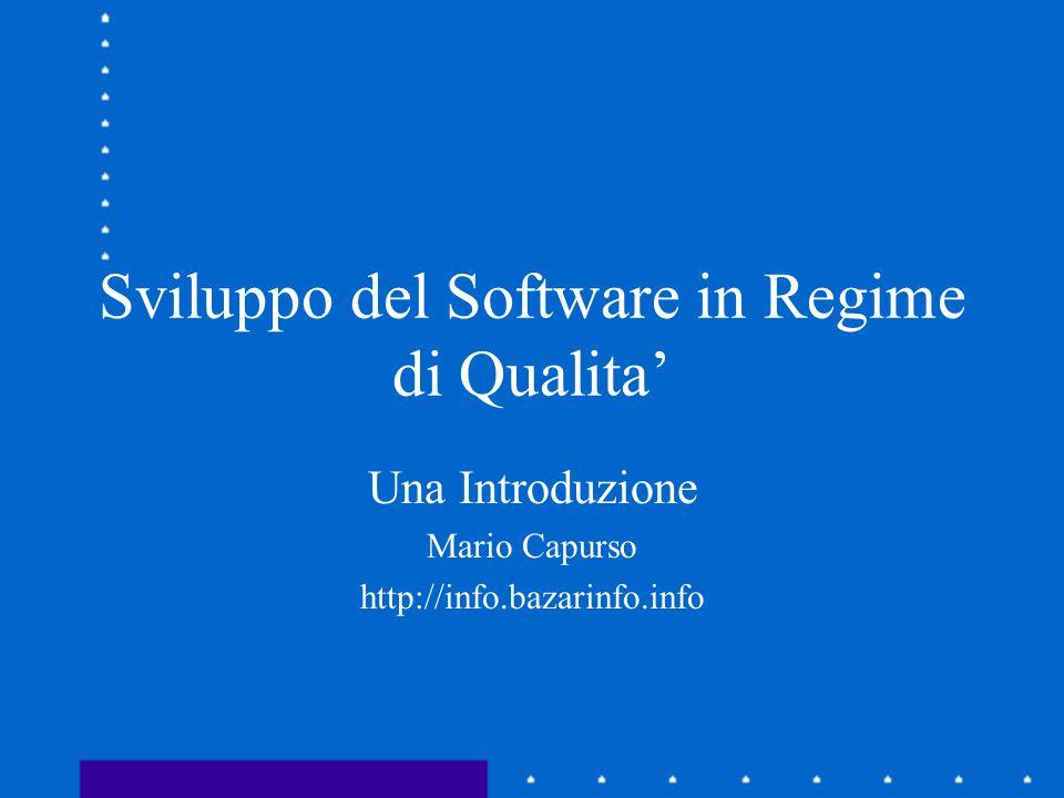 Sviluppo del Software in Regime di Qualita Una Introduzione Mario Capurso http://info.bazarinfo.info