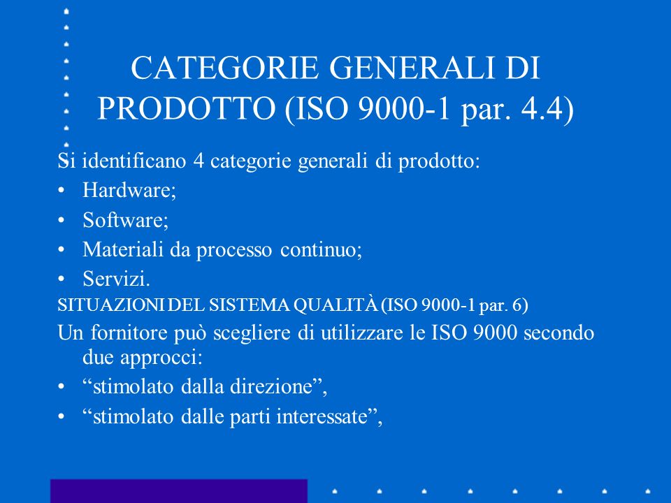 CATEGORIE GENERALI DI PRODOTTO (ISO 9000-1 par. 4.4) Si identificano 4 categorie generali di prodotto: Hardware; Software; Materiali da processo conti