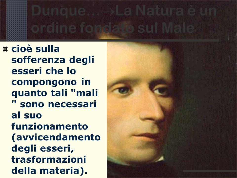 Dunque… La Natura è un ordine fondato sul Male cioè sulla sofferenza degli esseri che lo compongono in quanto tali