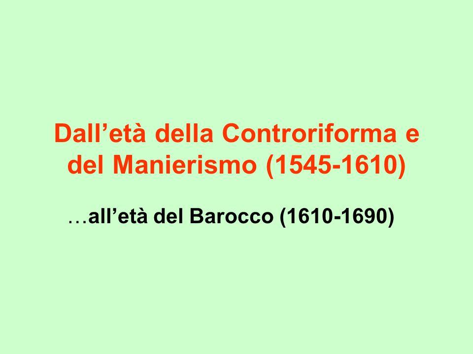 Dalletà della Controriforma e del Manierismo (1545-1610) …alletà del Barocco (1610-1690)