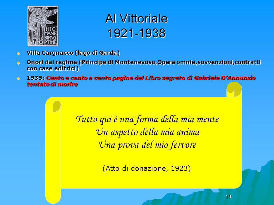 19 Al Vittoriale 1921-1938 Villa Cargnacco (lago di Garda) Villa Cargnacco (lago di Garda) Onori dal regime (Principe di Montenevoso,Opera omnia,sovve