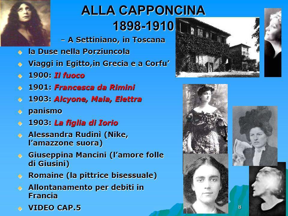 8 ALLA CAPPONCINA 1898-1910 –A Settiniano, in Toscana la Duse nella Porziuncola la Duse nella Porziuncola Viaggi in Egitto,in Grecia e a Corfu Viaggi