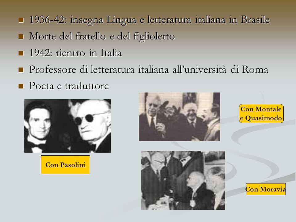 1936-42: insegna Lingua e letteratura italiana in Brasile 1936-42: insegna Lingua e letteratura italiana in Brasile Morte del fratello e del figliolet