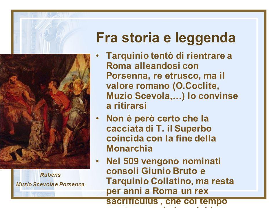 Fra storia e leggenda Tarquinio tentò di rientrare a Roma alleandosi con Porsenna, re etrusco, ma il valore romano (O.Coclite, Muzio Scevola,…) lo con