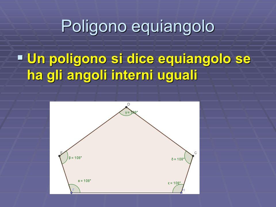 Poligono equiangolo Un poligono si dice equiangolo se ha gli angoli interni uguali