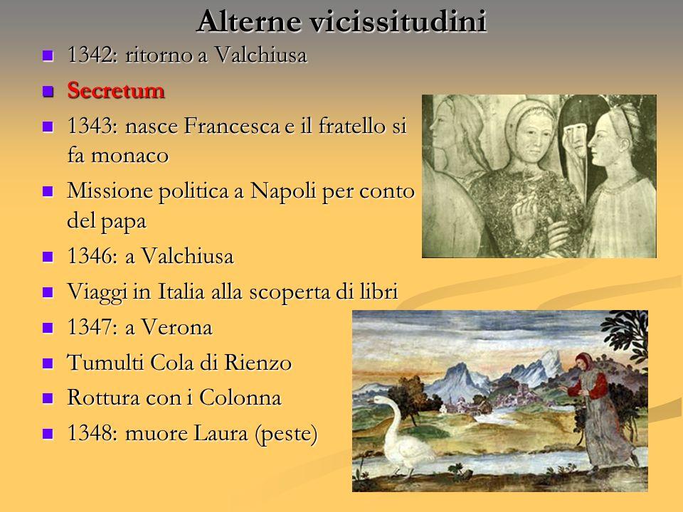Alterne vicissitudini 1342: ritorno a Valchiusa 1342: ritorno a Valchiusa Secretum Secretum 1343: nasce Francesca e il fratello si fa monaco 1343: nas