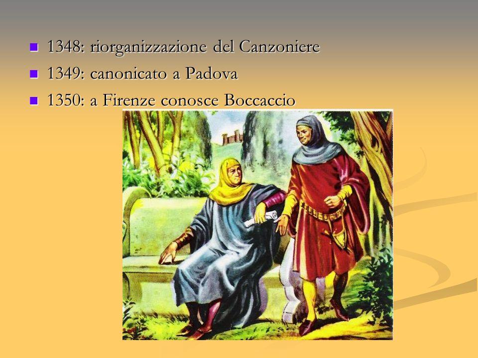 1348: riorganizzazione del Canzoniere 1348: riorganizzazione del Canzoniere 1349: canonicato a Padova 1349: canonicato a Padova 1350: a Firenze conosc