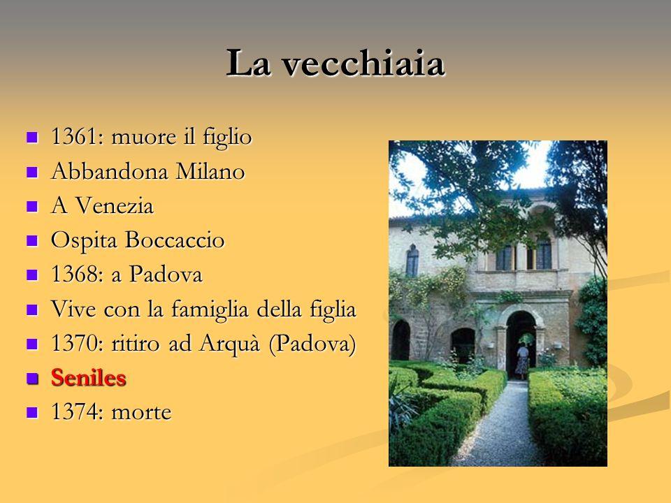 La vecchiaia 1361: muore il figlio 1361: muore il figlio Abbandona Milano Abbandona Milano A Venezia A Venezia Ospita Boccaccio Ospita Boccaccio 1368: