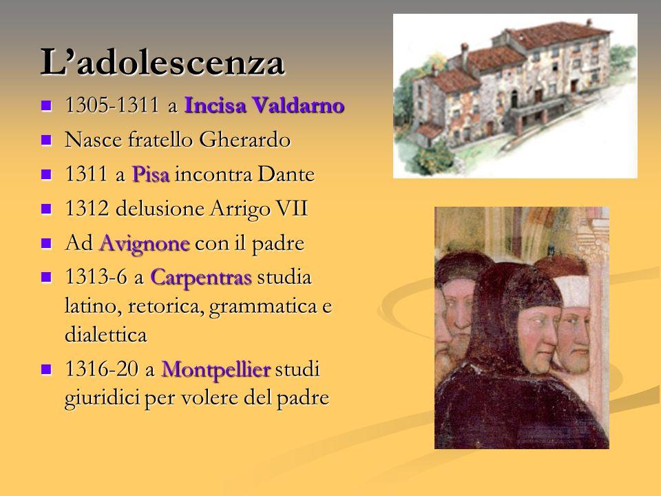 Ladolescenza 1305-1311 a Incisa Valdarno 1305-1311 a Incisa Valdarno Nasce fratello Gherardo Nasce fratello Gherardo 1311 a Pisa incontra Dante 1311 a