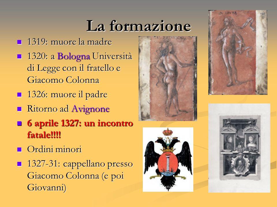 La formazione 1319: muore la madre 1319: muore la madre 1320: a Bologna Università di Legge con il fratello e Giacomo Colonna 1320: a Bologna Universi