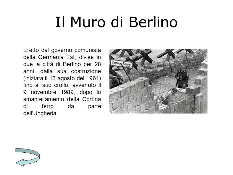 Il Muro di Berlino Eretto dal governo comunista della Germania Est, divise in due la città di Berlino per 28 anni, dalla sua costruzione (iniziata il