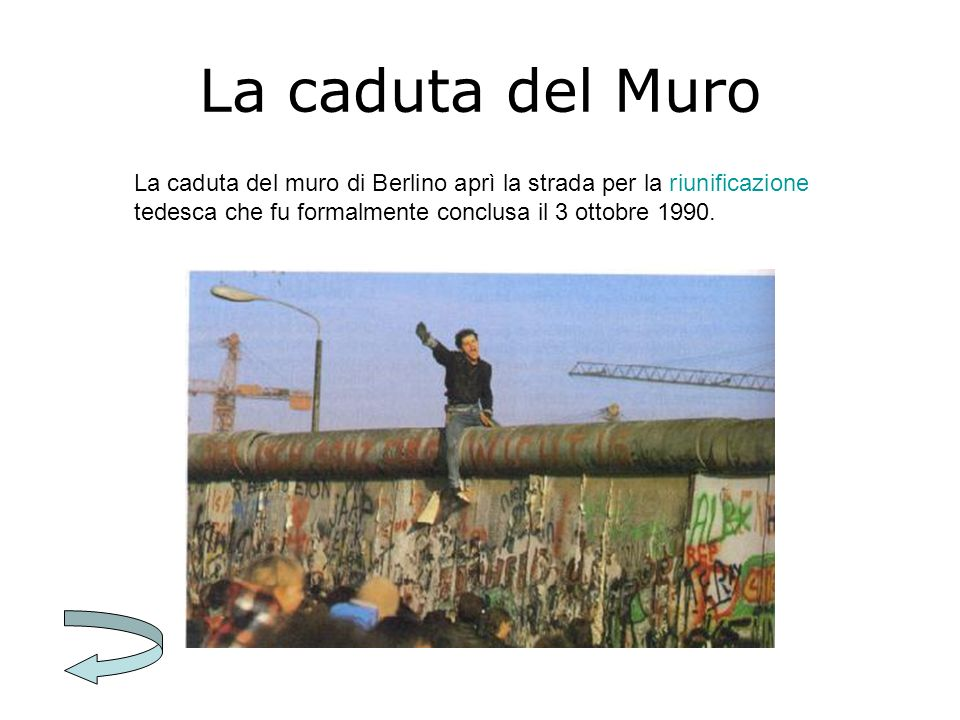 La caduta del Muro La caduta del muro di Berlino aprì la strada per la riunificazione tedesca che fu formalmente conclusa il 3 ottobre 1990.