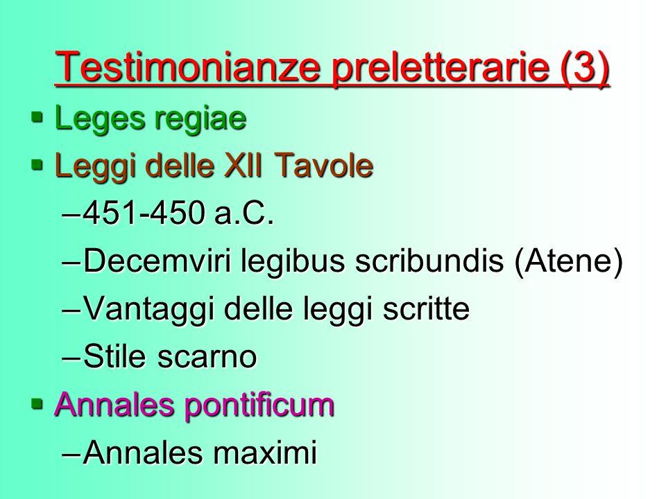 Testimonianze preletterarie (3) Leges regiae Leges regiae Leggi delle XII Tavole Leggi delle XII Tavole –451-450 a.C. –Decemviri legibus scribundis (A