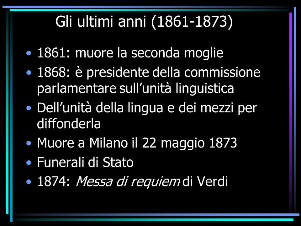 Gli ultimi anni (1861-1873) 1861: muore la seconda moglie 1868: è presidente della commissione parlamentare sullunità linguistica Dellunità della ling
