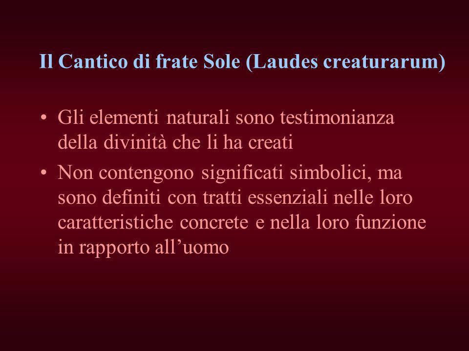 Il Cantico di frate Sole (Laudes creaturarum) Gli elementi naturali sono testimonianza della divinità che li ha creati Non contengono significati simb