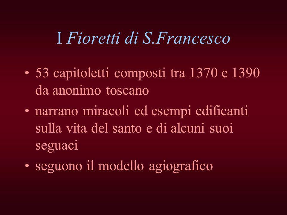 I Fioretti di S.Francesco 53 capitoletti composti tra 1370 e 1390 da anonimo toscano narrano miracoli ed esempi edificanti sulla vita del santo e di a