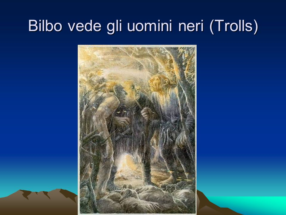Bilbo vede gli uomini neri (Trolls)