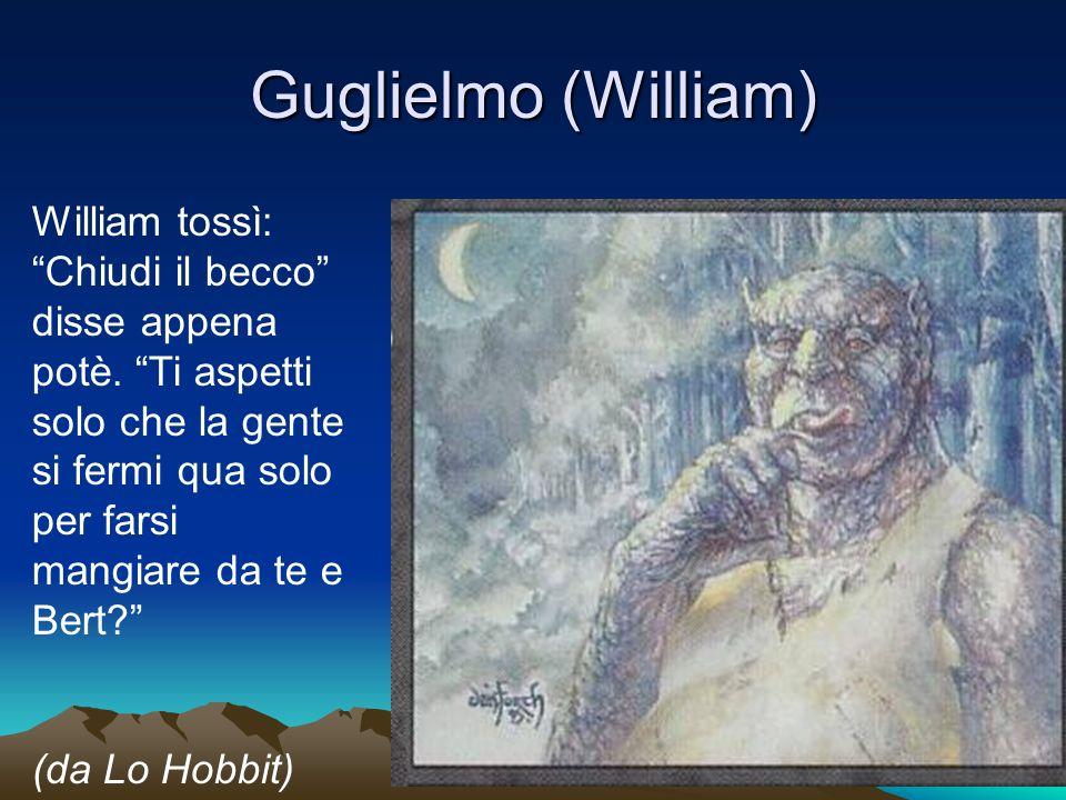 Guglielmo (William) William tossì: Chiudi il becco disse appena potè.