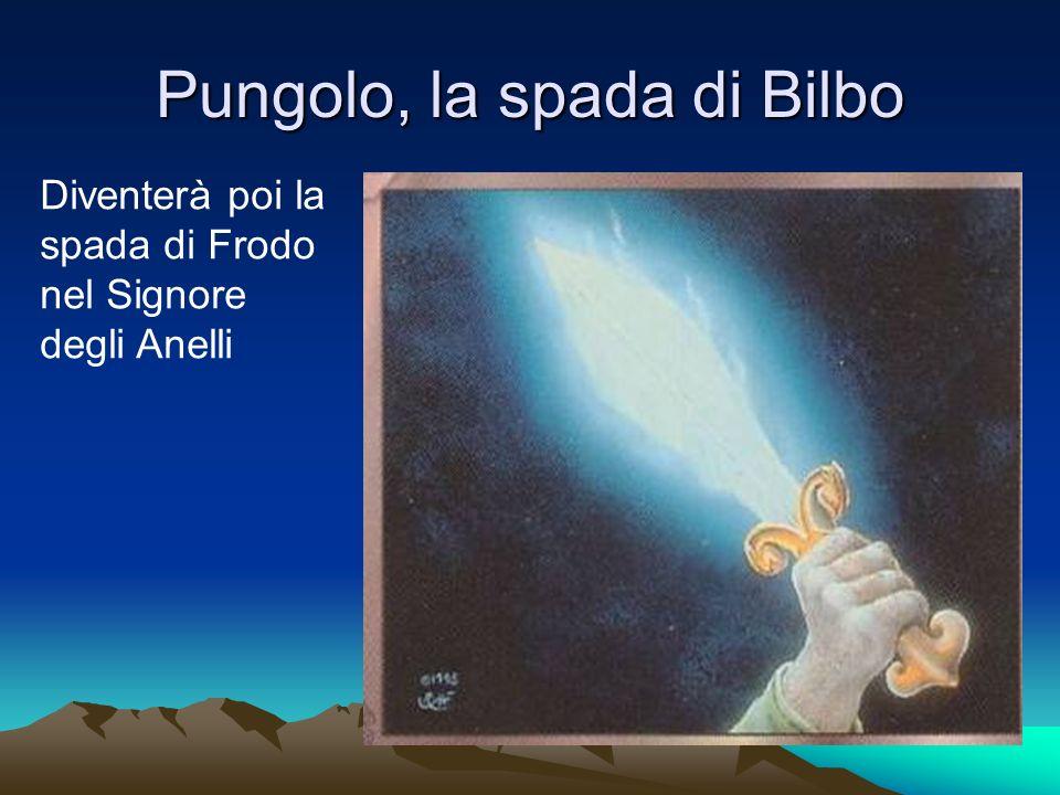 Pungolo, la spada di Bilbo Diventerà poi la spada di Frodo nel Signore degli Anelli
