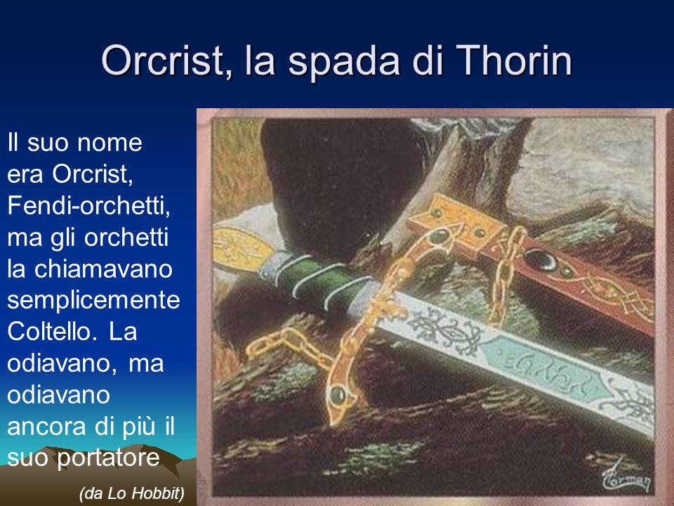 Orcrist, la spada di Thorin Il suo nome era Orcrist, Fendi-orchetti, ma gli orchetti la chiamavano semplicemente Coltello.