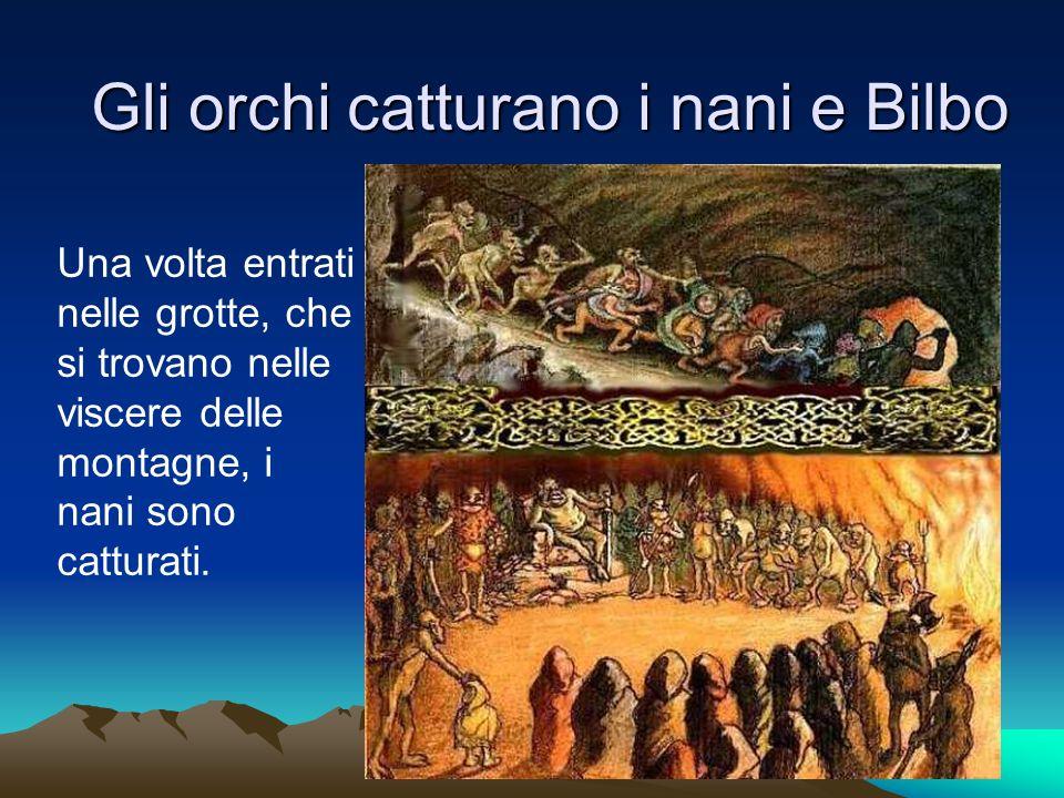 Gli orchi catturano i nani e Bilbo Una volta entrati nelle grotte, che si trovano nelle viscere delle montagne, i nani sono catturati.