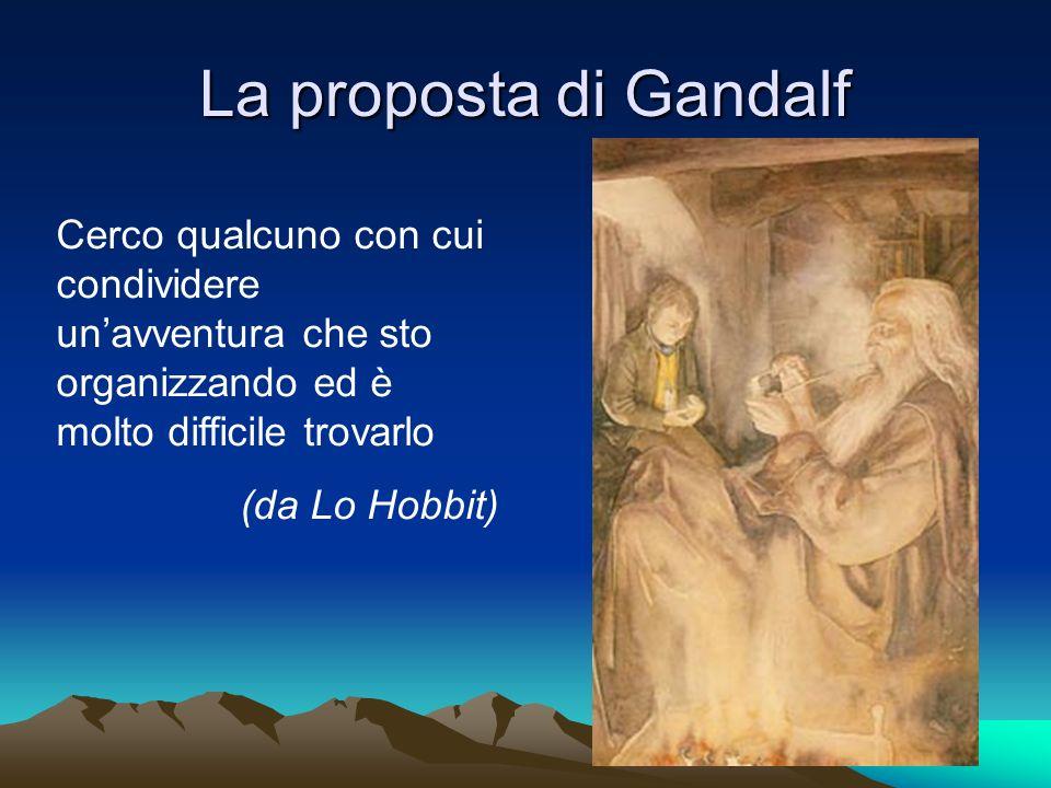 La proposta di Gandalf Cerco qualcuno con cui condividere unavventura che sto organizzando ed è molto difficile trovarlo (da Lo Hobbit)