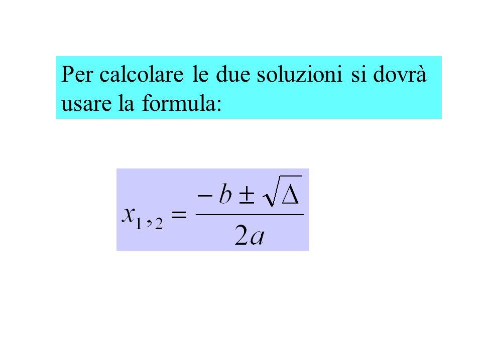 Per calcolare le due soluzioni si dovrà usare la formula: