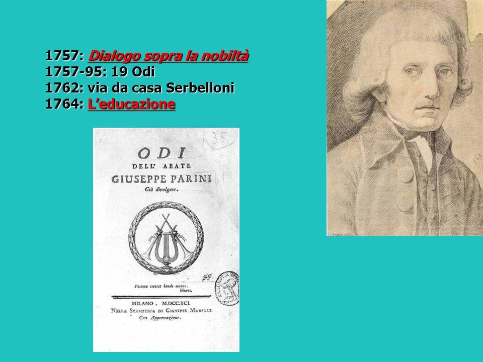 1757: Dialogo sopra la nobiltà 1757-95: 19 Odi 1762: via da casa Serbelloni 1764: Leducazione