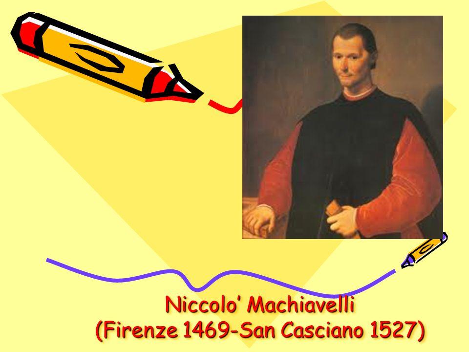 Niccolo Machiavelli (Firenze 1469-San Casciano 1527)