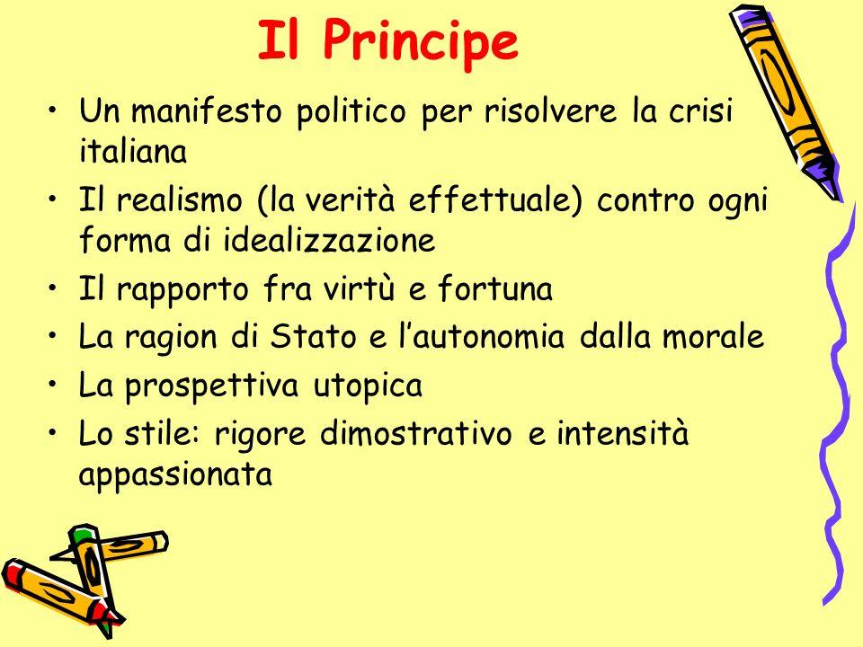 Il Principe Un manifesto politico per risolvere la crisi italiana Il realismo (la verità effettuale) contro ogni forma di idealizzazione Il rapporto f
