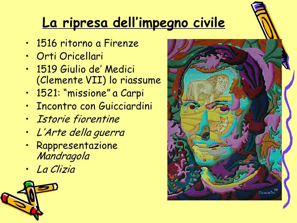 La ripresa dellimpegno civile 1516 ritorno a Firenze Orti Oricellari 1519 Giulio de Medici (Clemente VII) lo riassume 1521: missione a Carpi Incontro