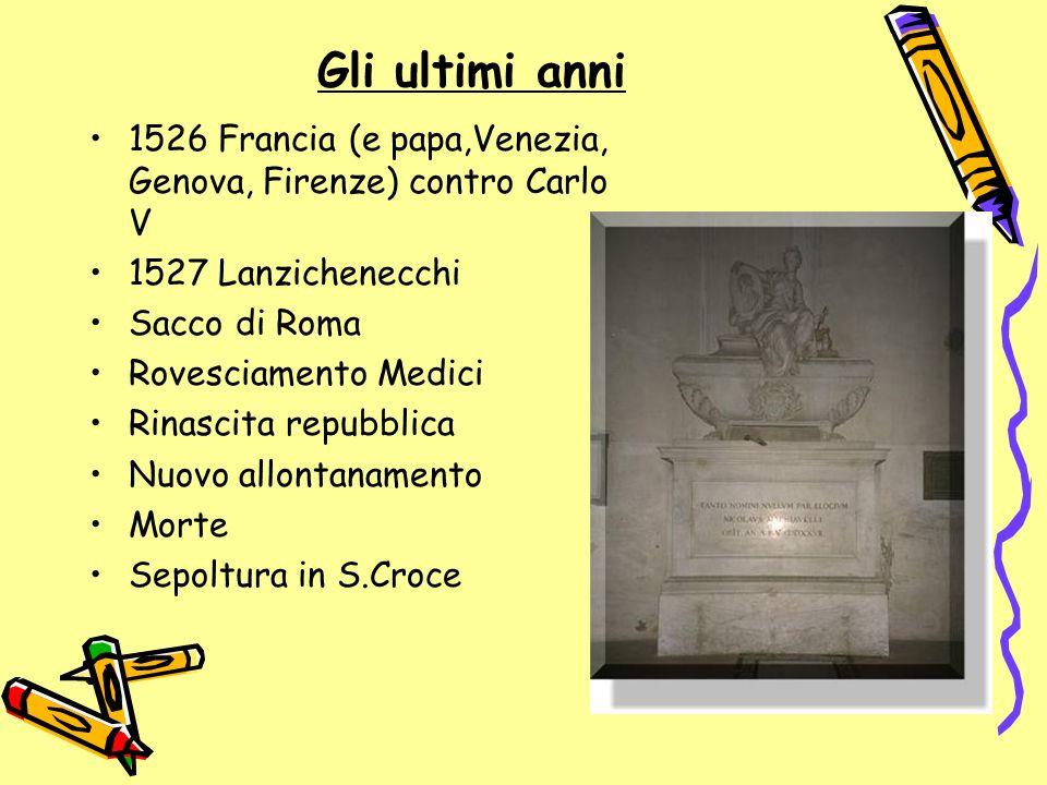 Gli ultimi anni 1526 Francia (e papa,Venezia, Genova, Firenze) contro Carlo V 1527 Lanzichenecchi Sacco di Roma Rovesciamento Medici Rinascita repubbl