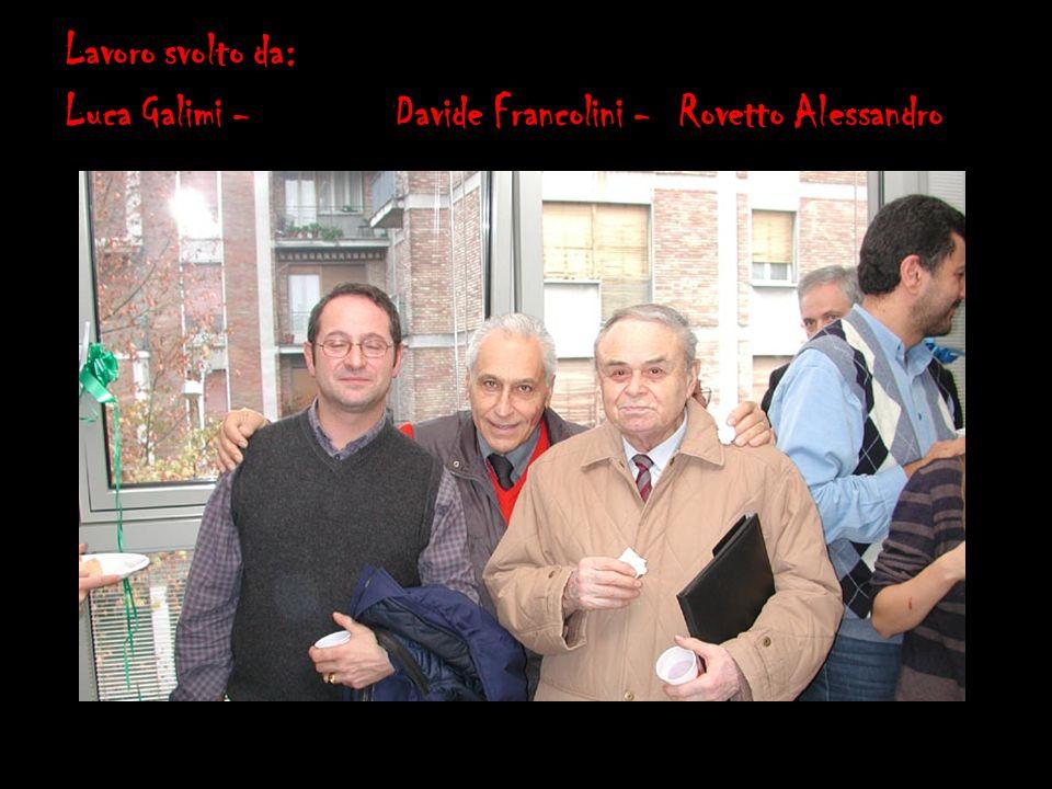Lavoro svolto da: Luca Galimi - Davide Francolini - Rovetto Alessandro
