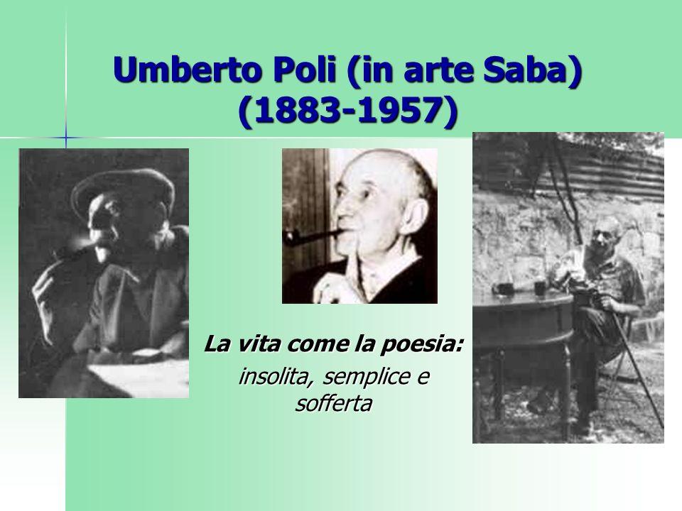 Umberto Poli (in arte Saba) (1883-1957) La vita come la poesia: insolita, semplice e sofferta