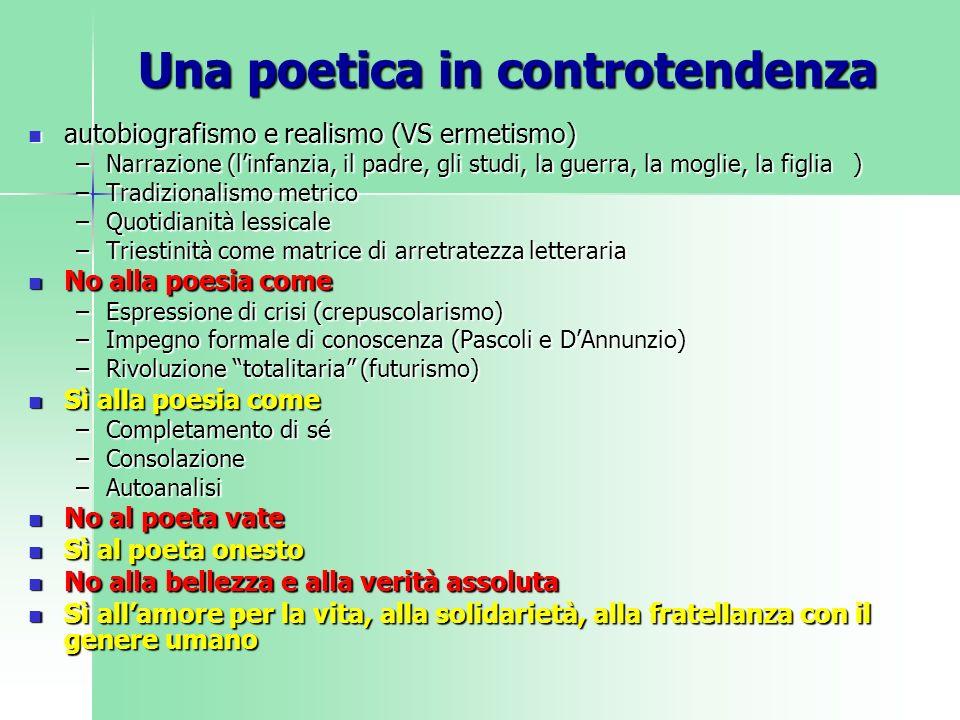 Una poetica in controtendenza autobiografismo e realismo (VS ermetismo) autobiografismo e realismo (VS ermetismo) –Narrazione (linfanzia, il padre, gl