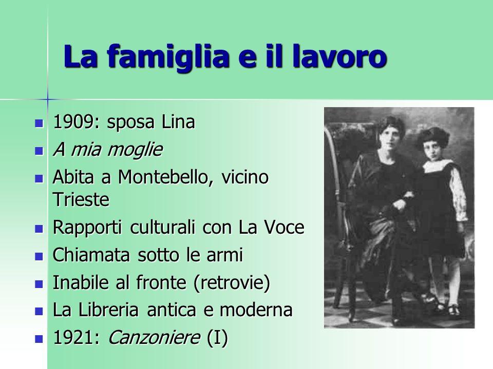 La famiglia e il lavoro 1909: sposa Lina 1909: sposa Lina A mia moglie A mia moglie Abita a Montebello, vicino Trieste Abita a Montebello, vicino Trie