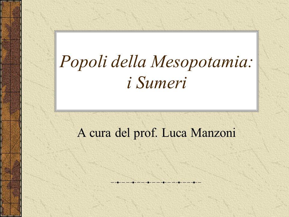 Popoli della Mesopotamia: i Sumeri A cura del prof. Luca Manzoni