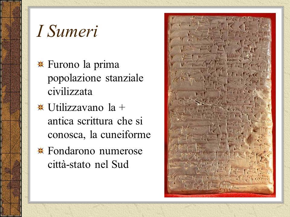 I Sumeri Furono la prima popolazione stanziale civilizzata Utilizzavano la + antica scrittura che si conosca, la cuneiforme Fondarono numerose città-s