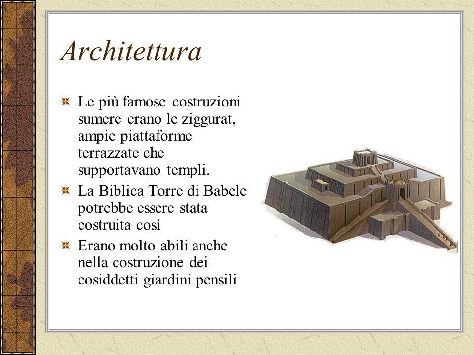 Architettura Le più famose costruzioni sumere erano le ziggurat, ampie piattaforme terrazzate che supportavano templi. La Biblica Torre di Babele potr