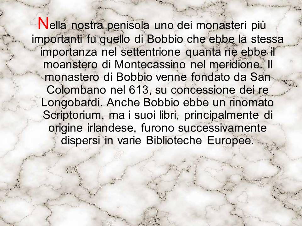 N ella nostra penisola uno dei monasteri più importanti fu quello di Bobbio che ebbe la stessa importanza nel settentrione quanta ne ebbe il moanstero